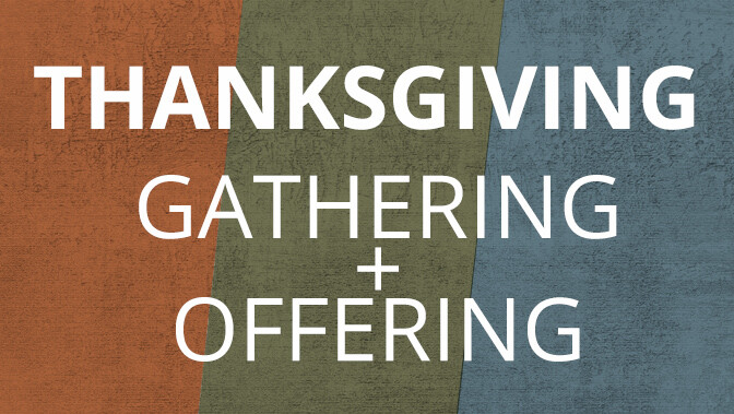 Thanksgiving Gathering & Offering