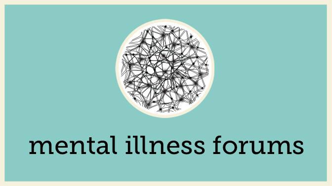 Mental Illness Forums
