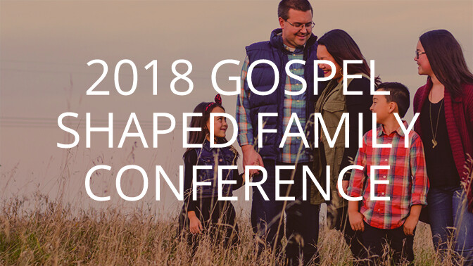 Gospel-Shaped Family Conference