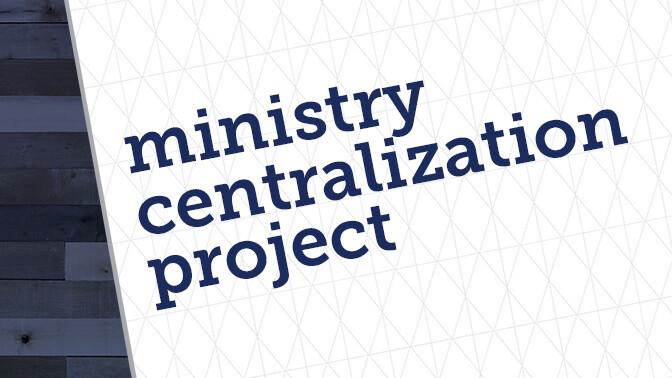 Ministry Centralization Project